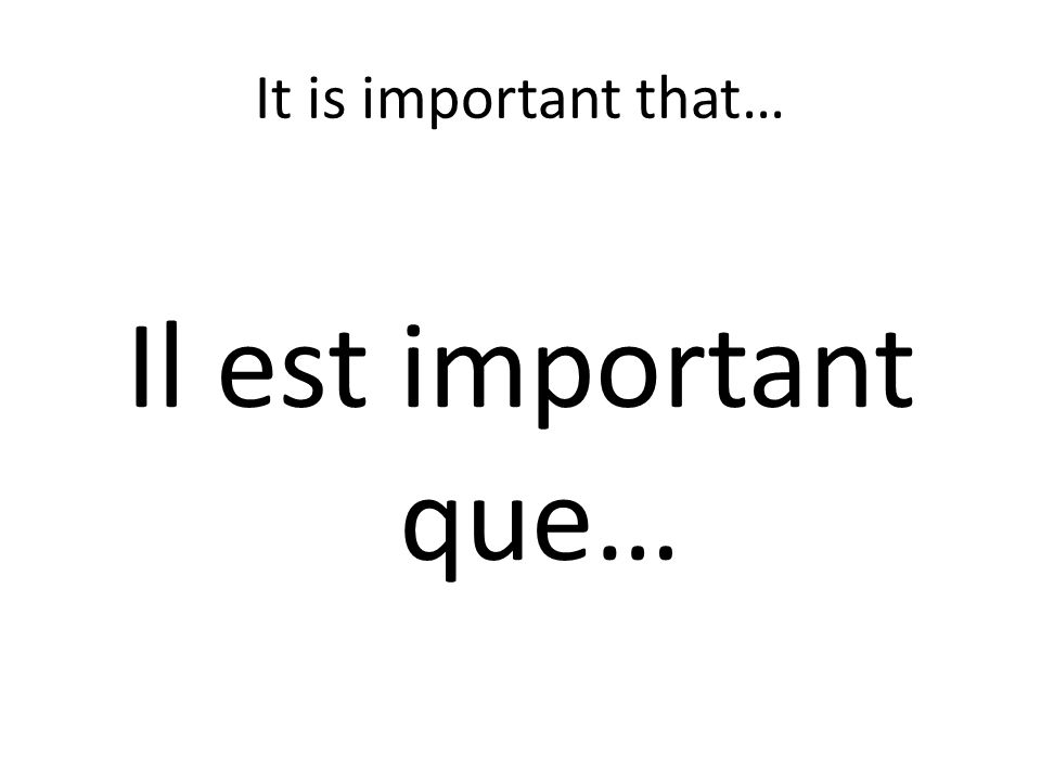 It is important that… Il est important que…