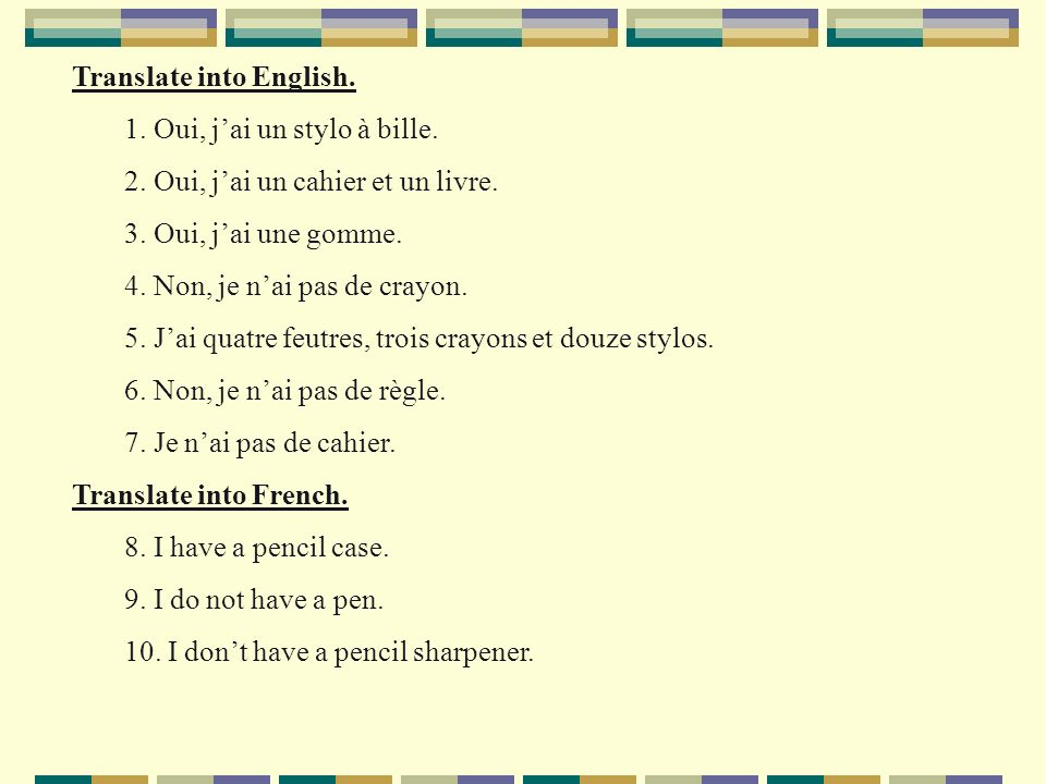 Translate into English. 1. Oui, jai un stylo à bille.