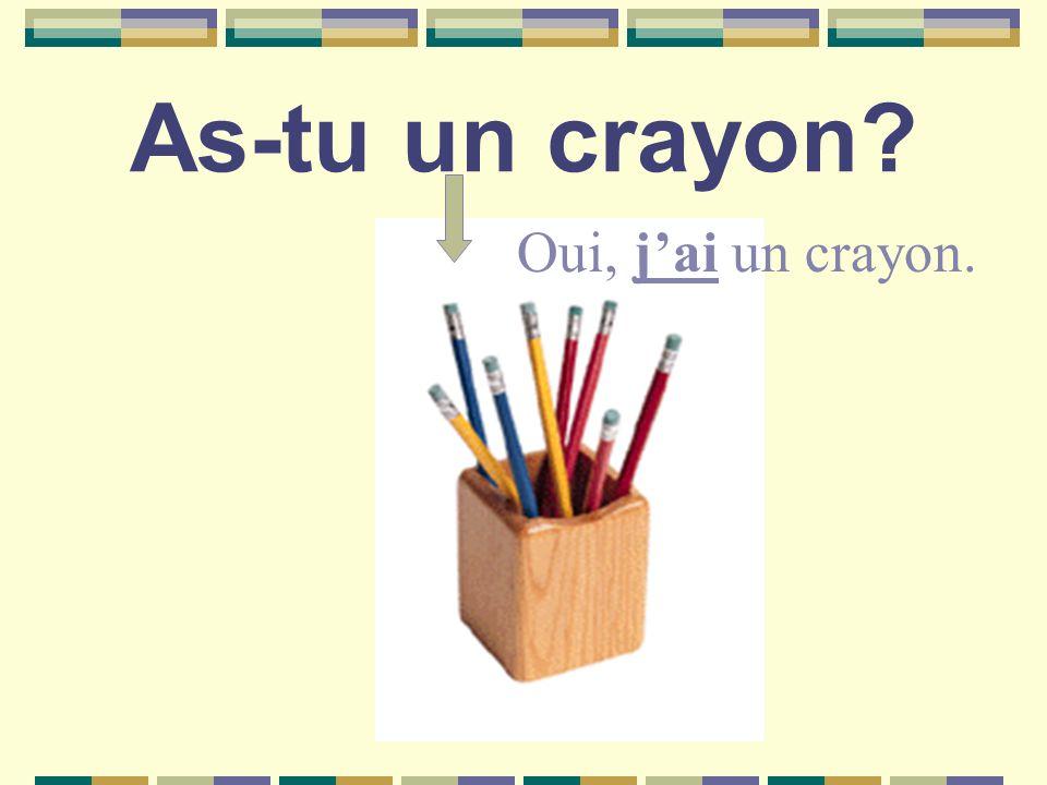 As-tu un crayon Oui, jai un crayon.