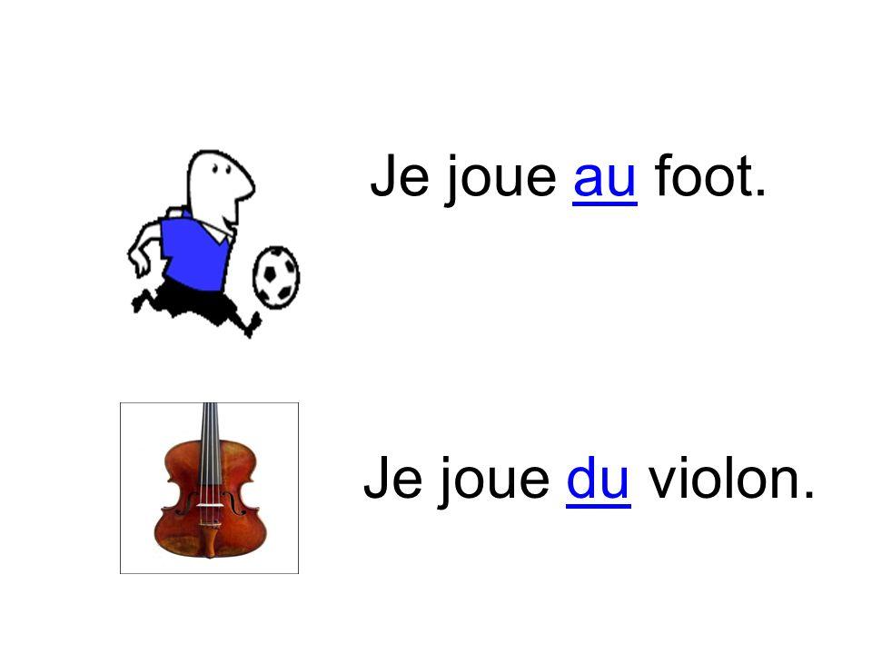 Je joue au foot. Je joue du violon.