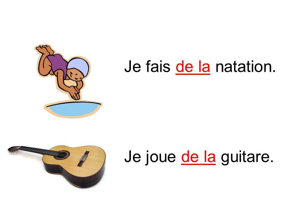 Je fais de la natation. Je joue de la guitare.