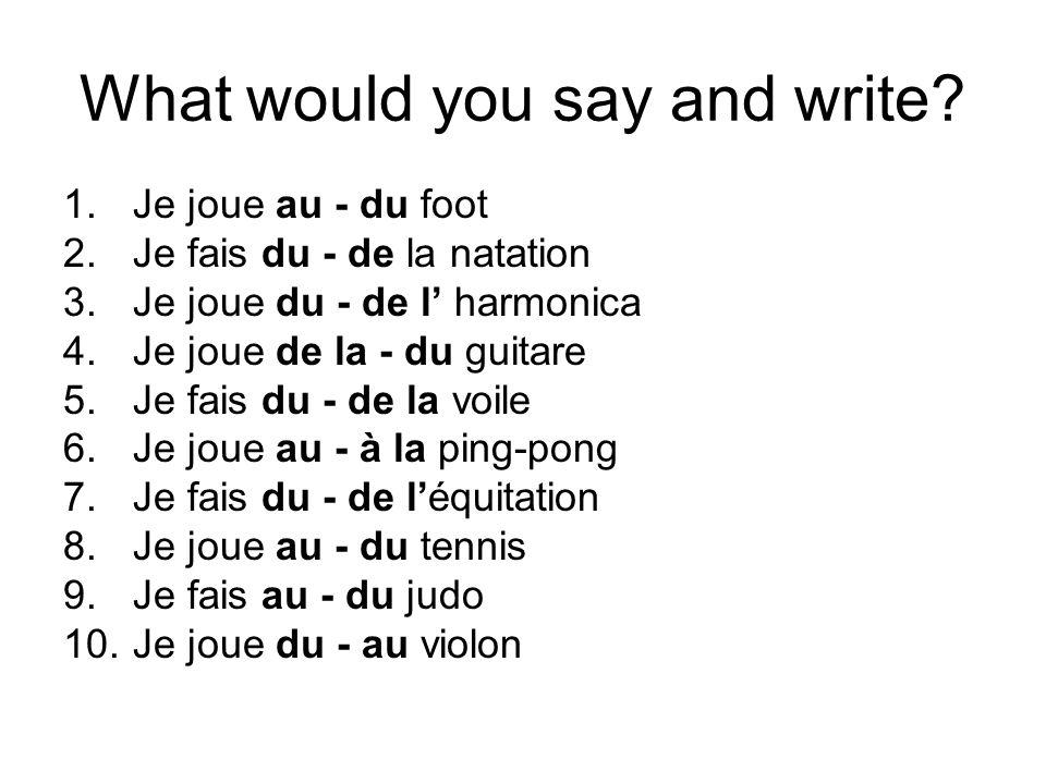 What would you say and write? 1.Je joue au - du foot 2.Je fais du - de la natation 3.Je joue du - de l harmonica 4.Je joue de la - du guitare 5.Je fai