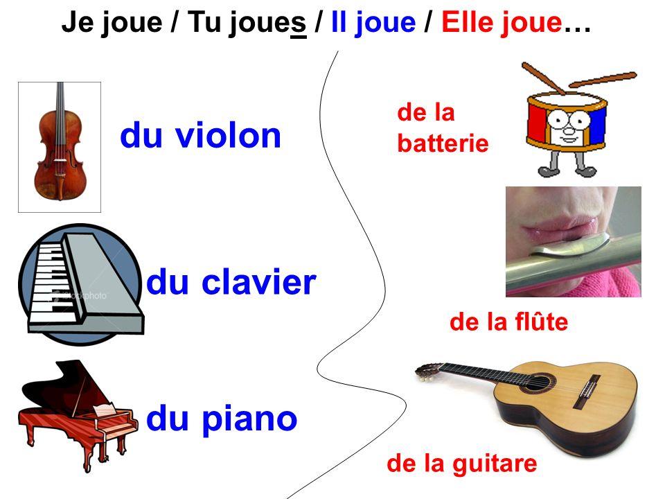Je joue / Tu joues / Il joue / Elle joue… du violon du clavier du piano de la batterie de la flûte de la guitare