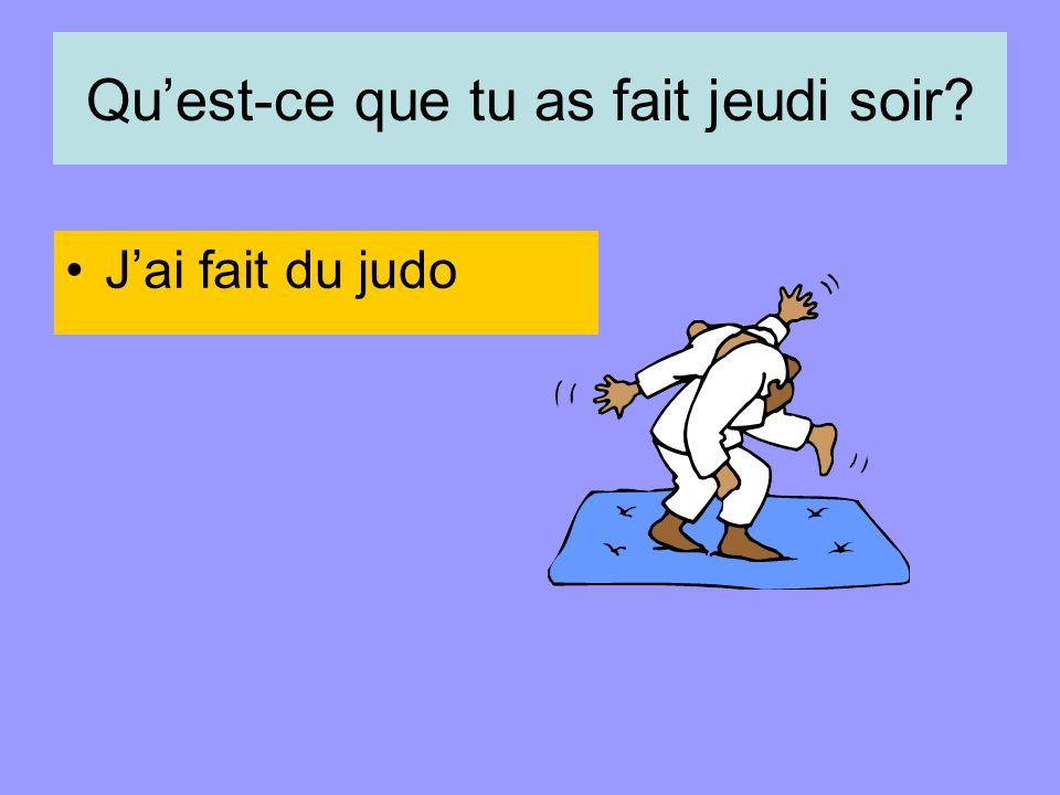 Quest-ce que tu as fait jeudi soir Jai fait du judo