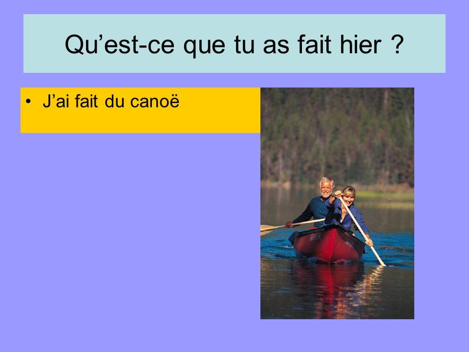 Quest-ce que tu as fait hier Jai fait du canoë