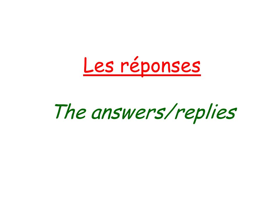 Les réponses The answers/replies