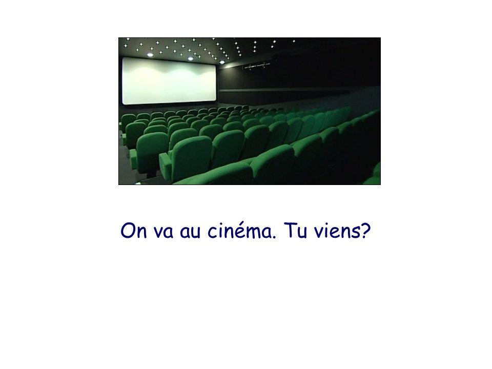 On va au cinéma. Tu viens?