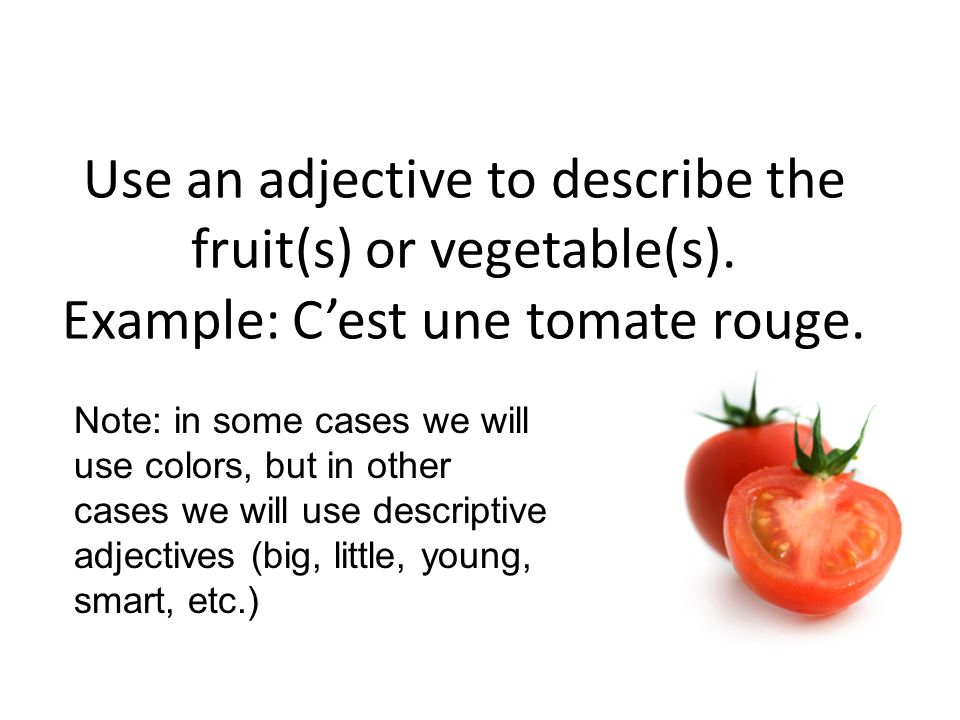 Use an adjective to describe the fruit(s) or vegetable(s).