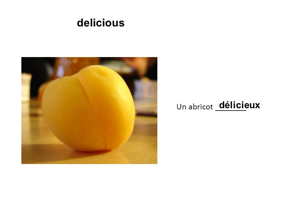 Un abricot ________ délicieux delicious