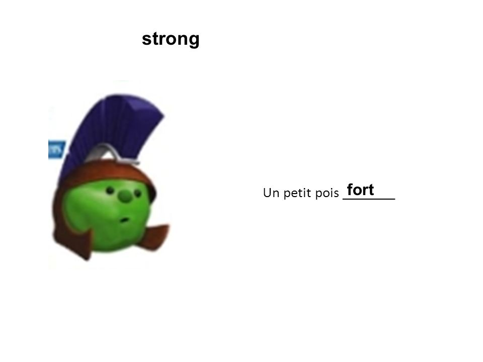 Un petit pois ________ fort strong