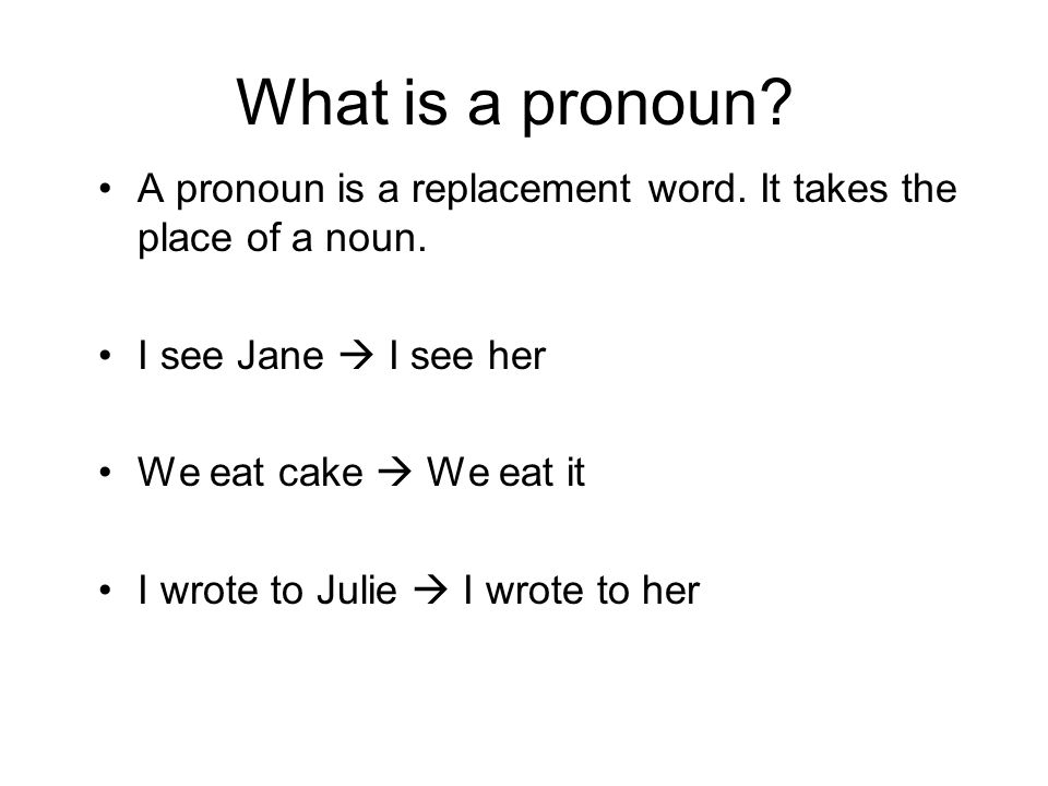 What is a pronoun.A pronoun is a replacement word.
