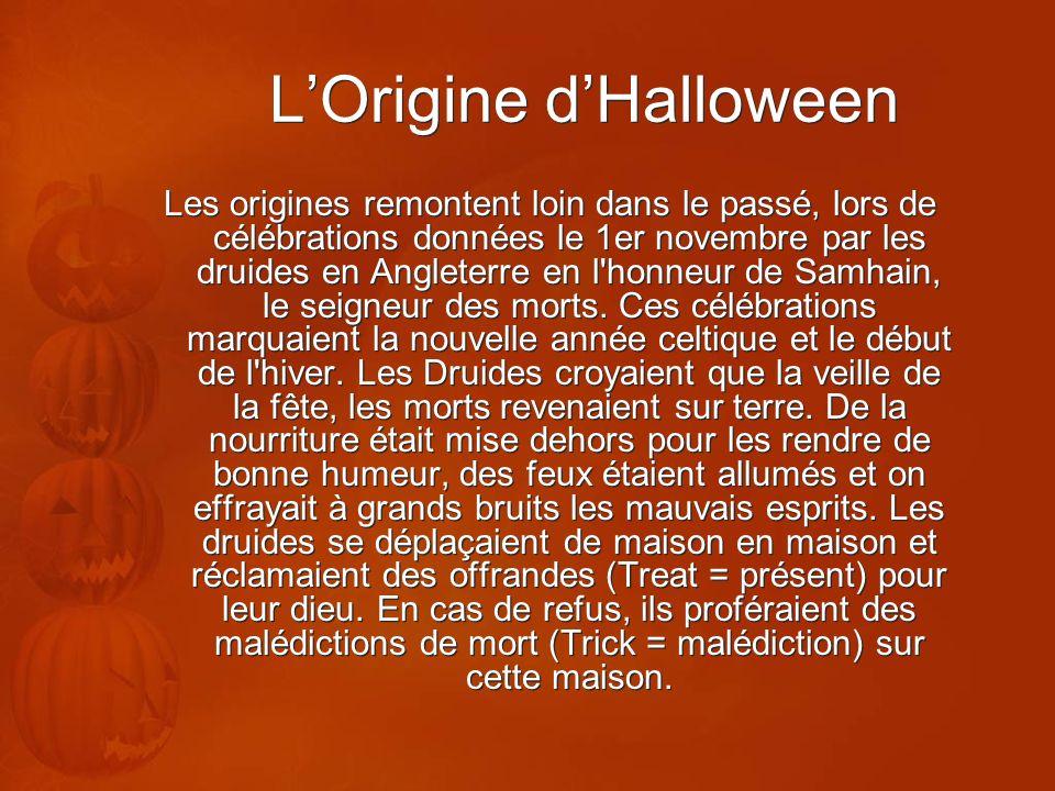 LOrigine dHalloween Les origines remontent loin dans le passé, lors de célébrations données le 1er novembre par les druides en Angleterre en l'honneur