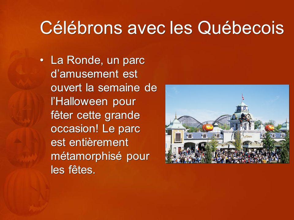Célébrons avec les Québecois La Ronde, un parc damusement est ouvert la semaine de lHalloween pour fêter cette grande occasion! Le parc est entièremen