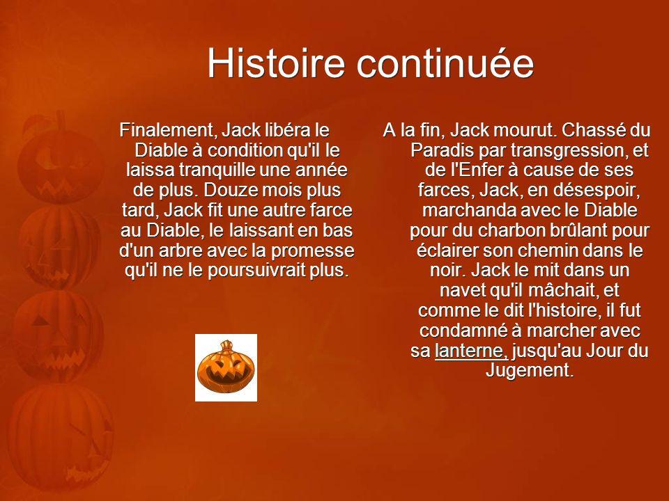 Histoire continuée Finalement, Jack libéra le Diable à condition qu'il le laissa tranquille une année de plus. Douze mois plus tard, Jack fit une autr