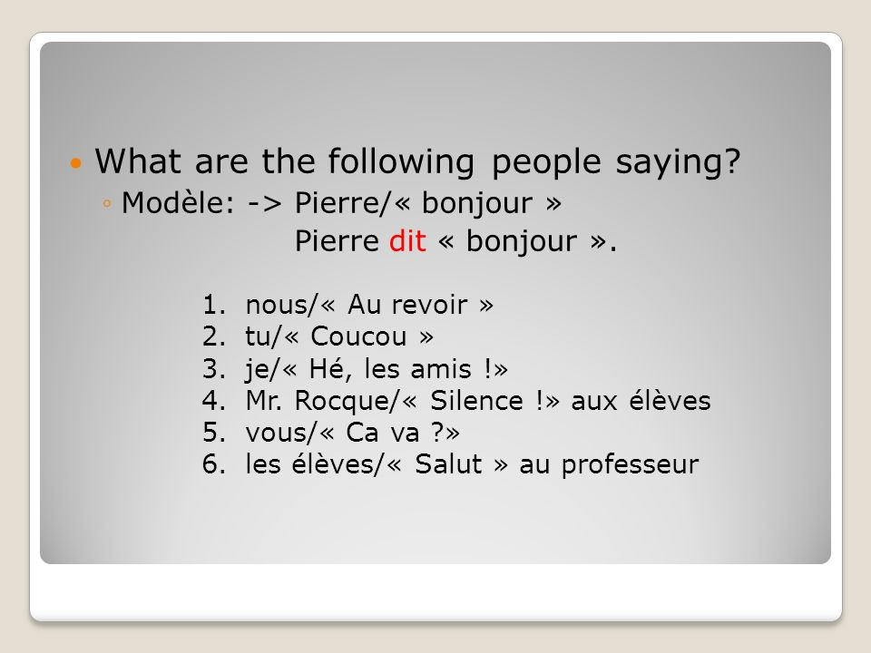 What are the following people saying. Modèle: -> Pierre/« bonjour » Pierre dit « bonjour ».