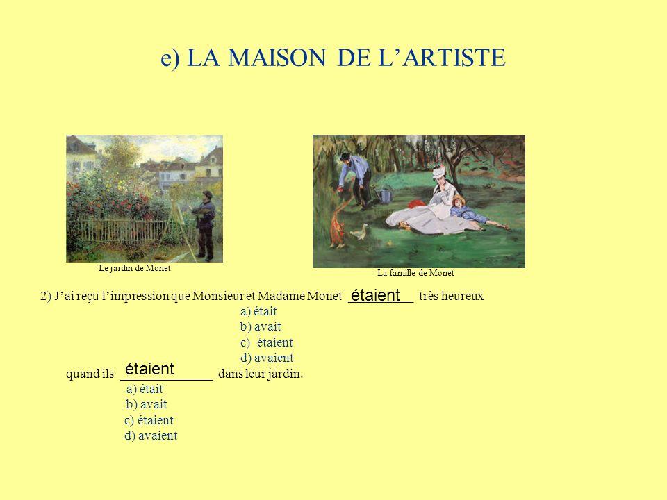 e) LA MAISON DE LARTISTE 2) Jai reçu limpression que Monsieur et Madame Monet __________ très heureux a) était b) avait c) étaient d) avaient quand il