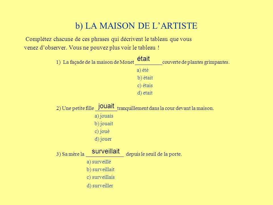 b) LA MAISON DE LARTISTE Complétez chacune de ces phrases qui décrivent le tableau que vous venez dobserver.