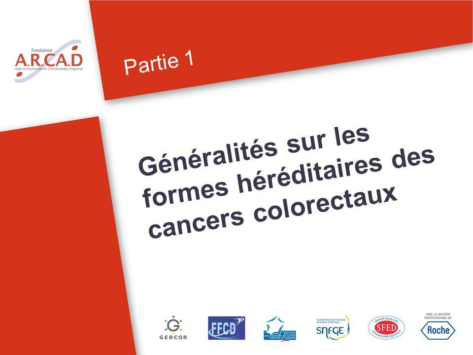 Partie 1 Généralités sur les formes héréditaires des cancers colorectaux