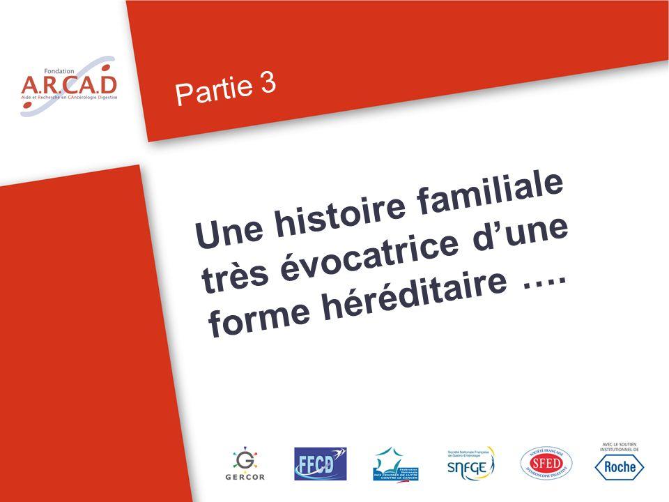 Partie 3 Une histoire familiale très évocatrice dune forme héréditaire ….