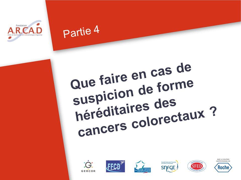 Partie 4 Que faire en cas de suspicion de forme héréditaires des cancers colorectaux ?