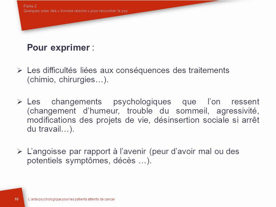10Laide psychologique pour les patients atteints de cancer Pour exprimer : Les difficultés liées aux conséquences des traitements (chimio, chirurgies…