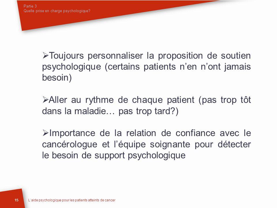 Partie 3 Quelle prise en charge psychologique? 15Laide psychologique pour les patients atteints de cancer Toujours personnaliser la proposition de sou