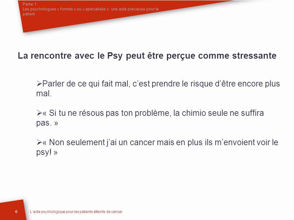 Partie 1 Les psychologues « formés » ou « spécialisés »: une aide précieuse pour le patient 6Laide psychologique pour les patients atteints de cancer