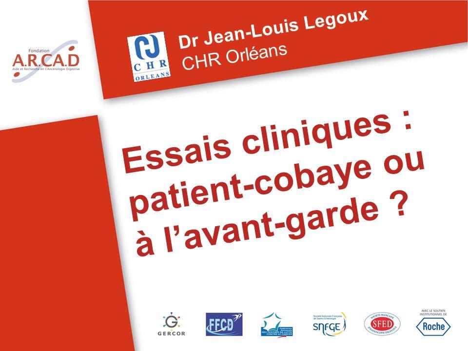 Essais cliniques : patient-cobaye ou à lavant-garde ? Dr Jean-Louis Legoux CHR Orléans