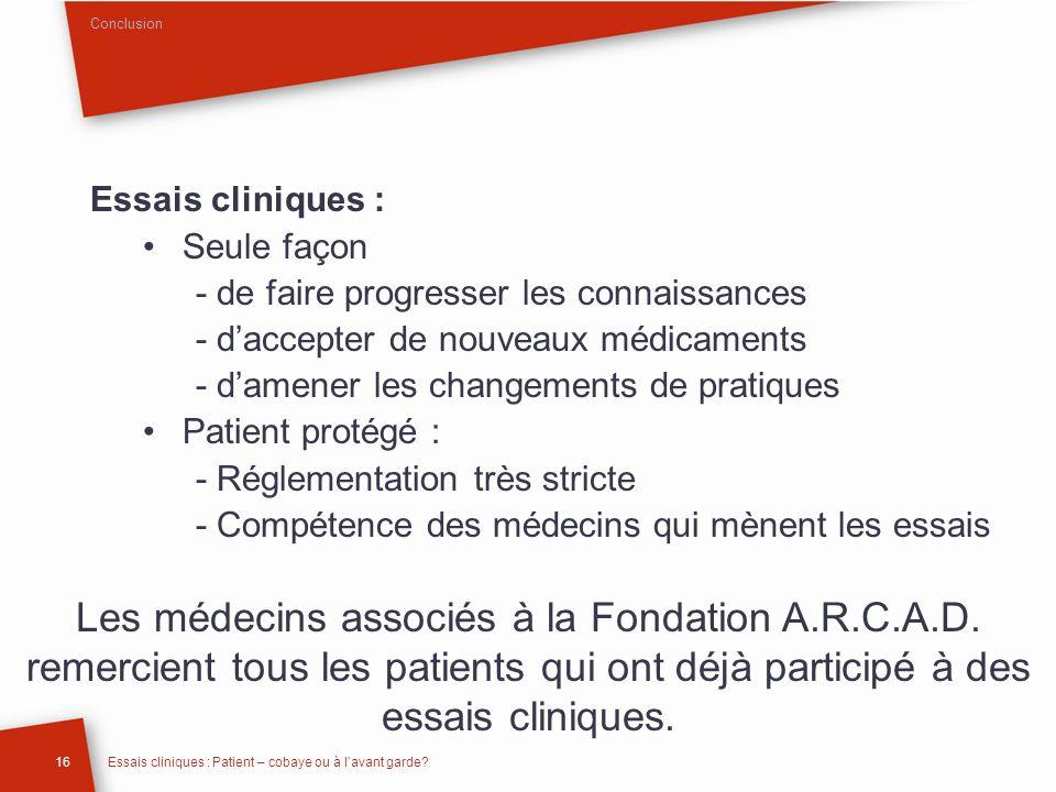 16Essais cliniques : Patient – cobaye ou à lavant garde? Les médecins associés à la Fondation A.R.C.A.D. remercient tous les patients qui ont déjà par