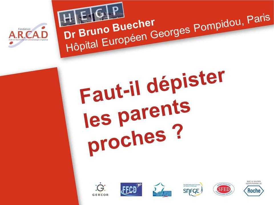Faut-il dépister les parents proches ? Dr Bruno Buecher Hôpital Européen Georges Pompidou, Paris