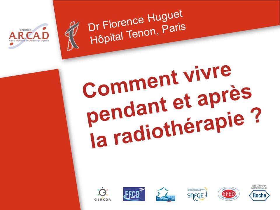 Comment vivre pendant et après la radiothérapie ? Dr Florence Huguet Hôpital Tenon, Paris