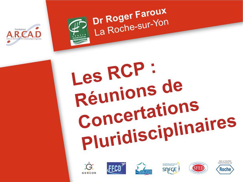 Les RCP : Réunions de Concertations Pluridisciplinaires Dr Roger Faroux La Roche-sur-Yon