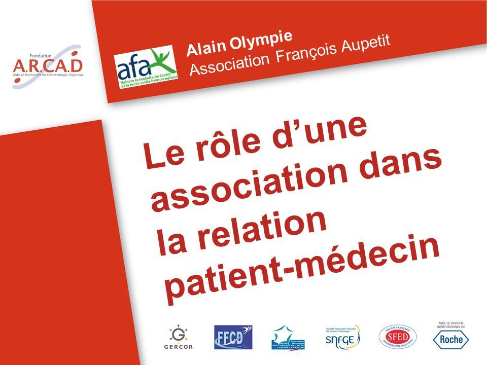 Le rôle dune association dans la relation patient-médecin Alain Olympie Association François Aupetit