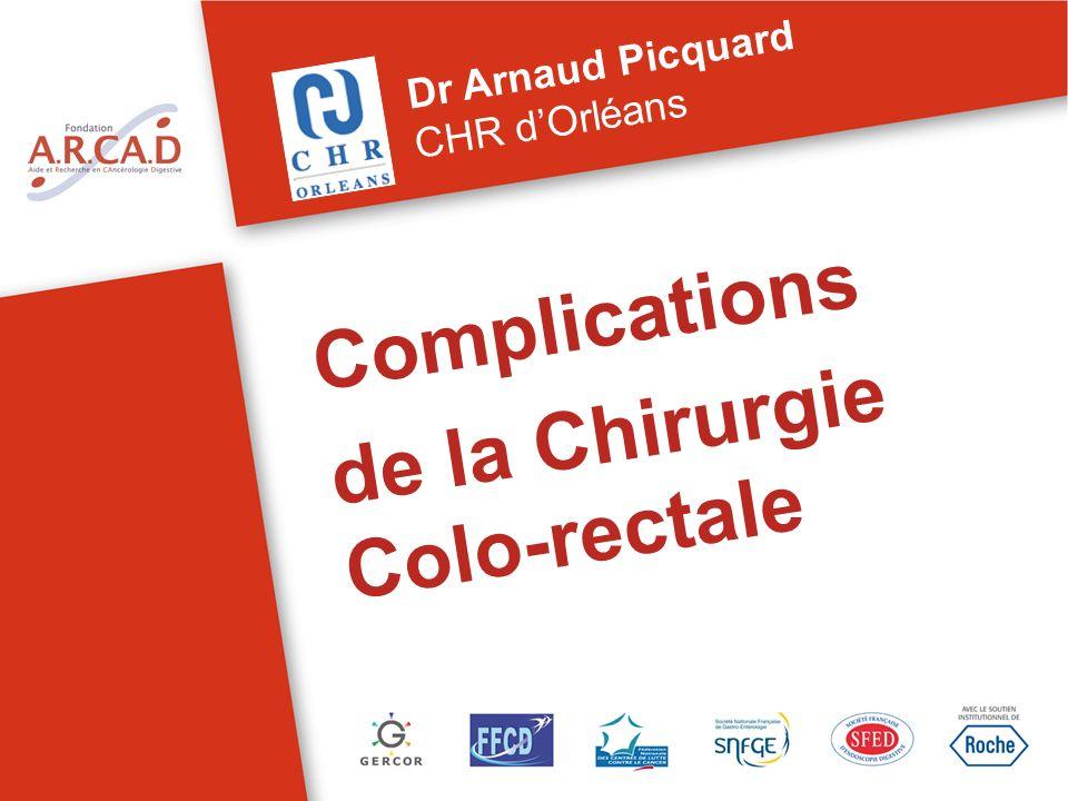 Complications de la Chirurgie Colo-rectale Dr Arnaud Picquard CHR dOrléans
