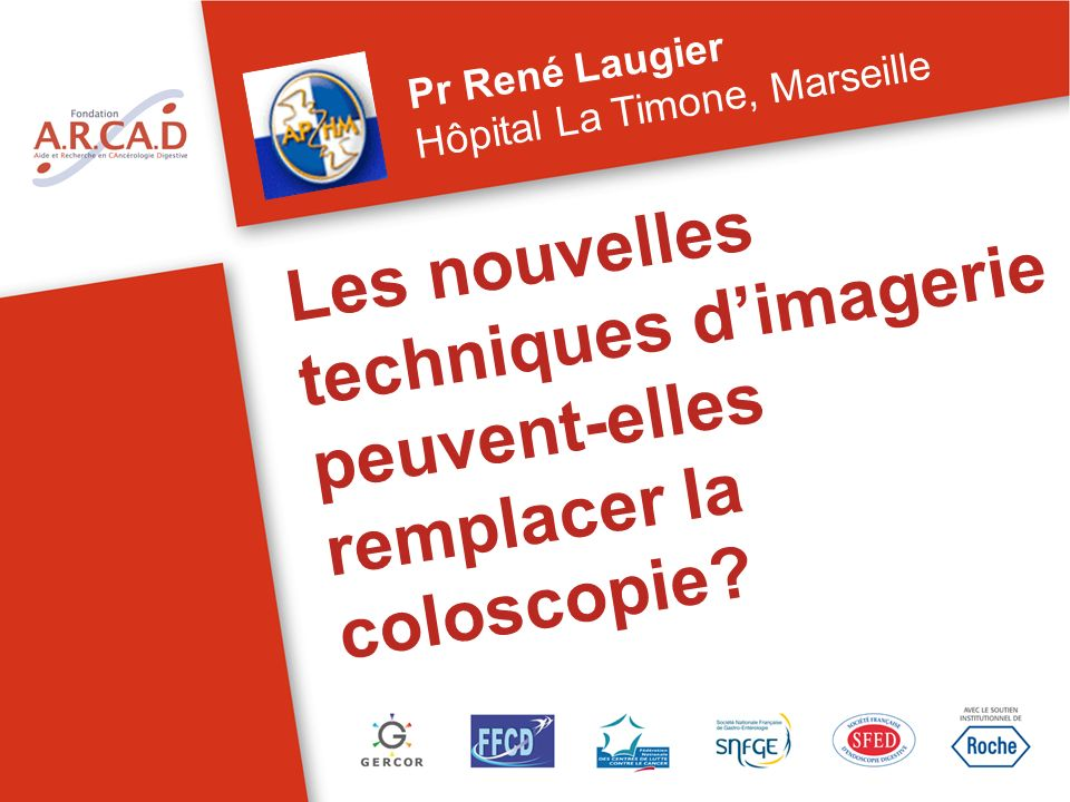 Les nouvelles techniques dimagerie peuvent-elles remplacer la coloscopie? Pr René Laugier Hôpital La Timone, Marseille