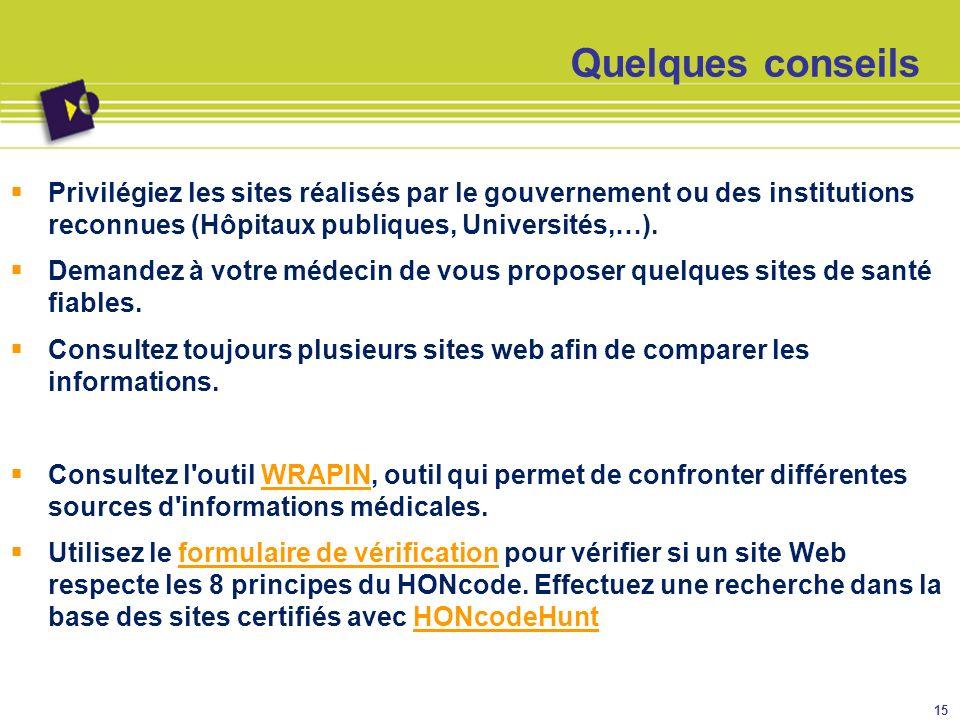 Quelques conseils Privilégiez les sites réalisés par le gouvernement ou des institutions reconnues (Hôpitaux publiques, Universités,…). Demandez à vot
