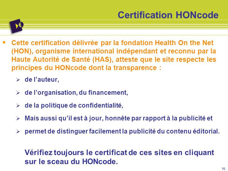 Certification HONcode Cette certification délivrée par la fondation Health On the Net (HON), organisme international indépendant et reconnu par la Hau