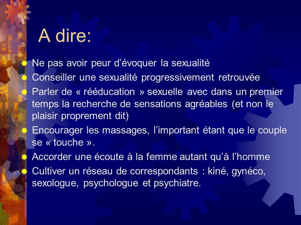 A dire: Ne pas avoir peur dévoquer la sexualité Conseiller une sexualité progressivement retrouvée Parler de « rééducation » sexuelle avec dans un pre