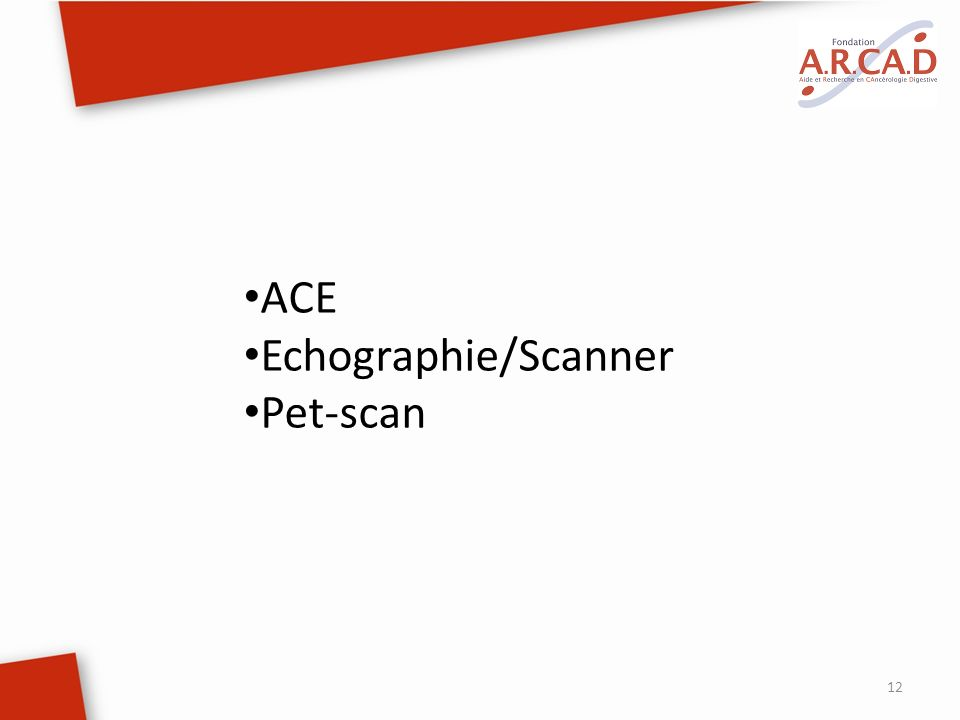 12 ACE Echographie/Scanner Pet-scan