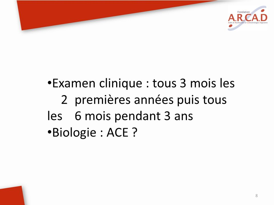 8 Examen clinique : tous 3 mois les 2 premières années puis tous les 6 mois pendant 3 ans Biologie : ACE ?