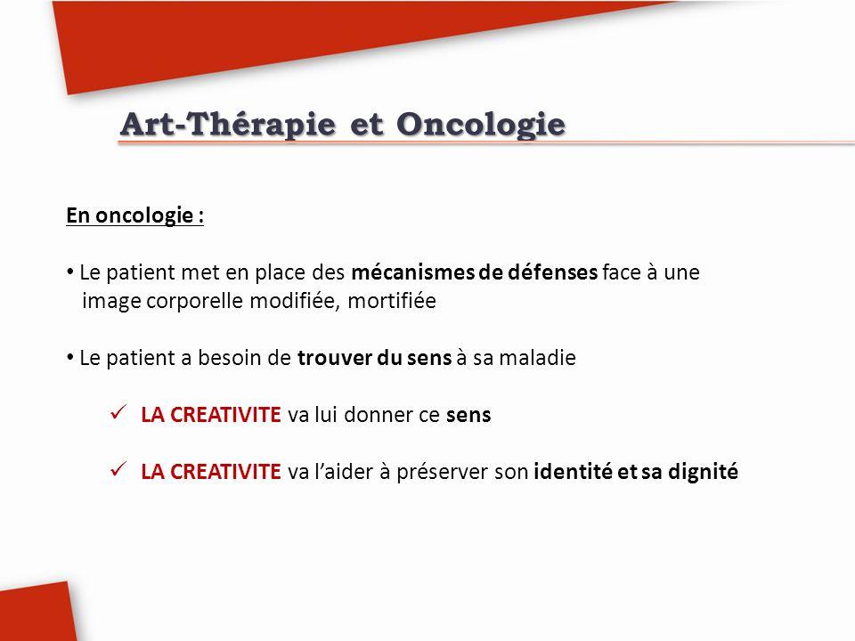 Art-Thérapie et Oncologie En oncologie : Le patient met en place des mécanismes de défenses face à une image corporelle modifiée, mortifiée Le patient