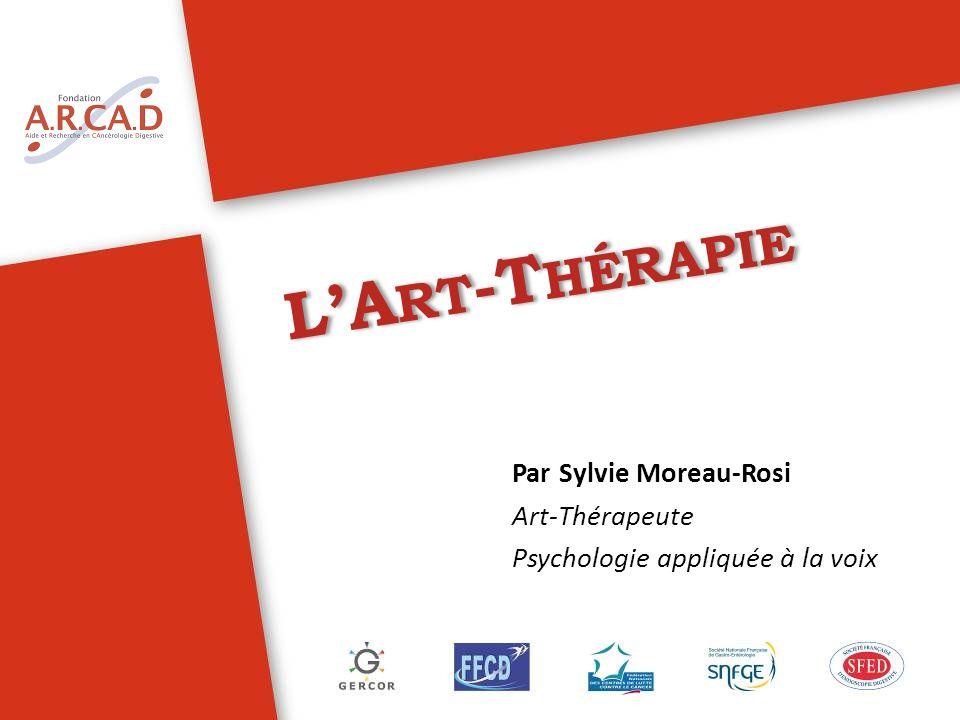 LA RT -T HÉRAPIE Par Sylvie Moreau-Rosi Art-Thérapeute Psychologie appliquée à la voix