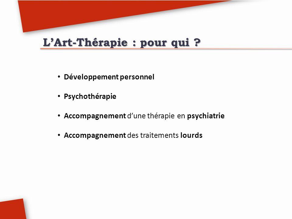 LArt-Thérapie : pour qui ? Développement personnel Psychothérapie Accompagnement dune thérapie en psychiatrie Accompagnement des traitements lourds