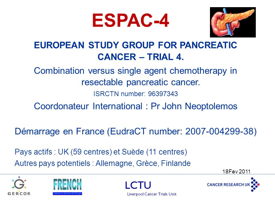 LCTU Liverpool Cancer Trials Unit ESPAC-4 EUROPEAN STUDY GROUP FOR PANCREATIC CANCER – TRIAL 4. Combination versus single agent chemotherapy in resect