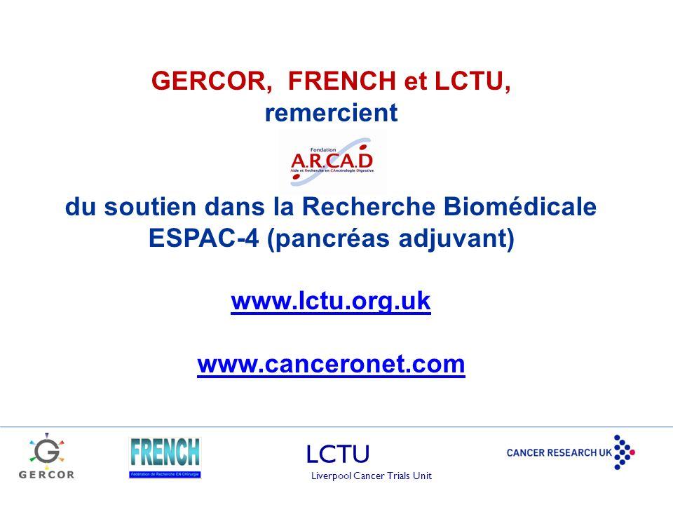 LCTU Liverpool Cancer Trials Unit GERCOR, FRENCH et LCTU, remercient du soutien dans la Recherche Biomédicale ESPAC-4 (pancréas adjuvant) www.lctu.org