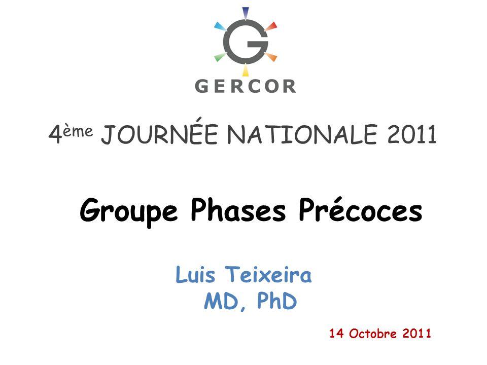 4 ème JOURNÉE NATIONALE 2011 Luis Teixeira MD, PhD 14 Octobre 2011 Groupe Phases Précoces