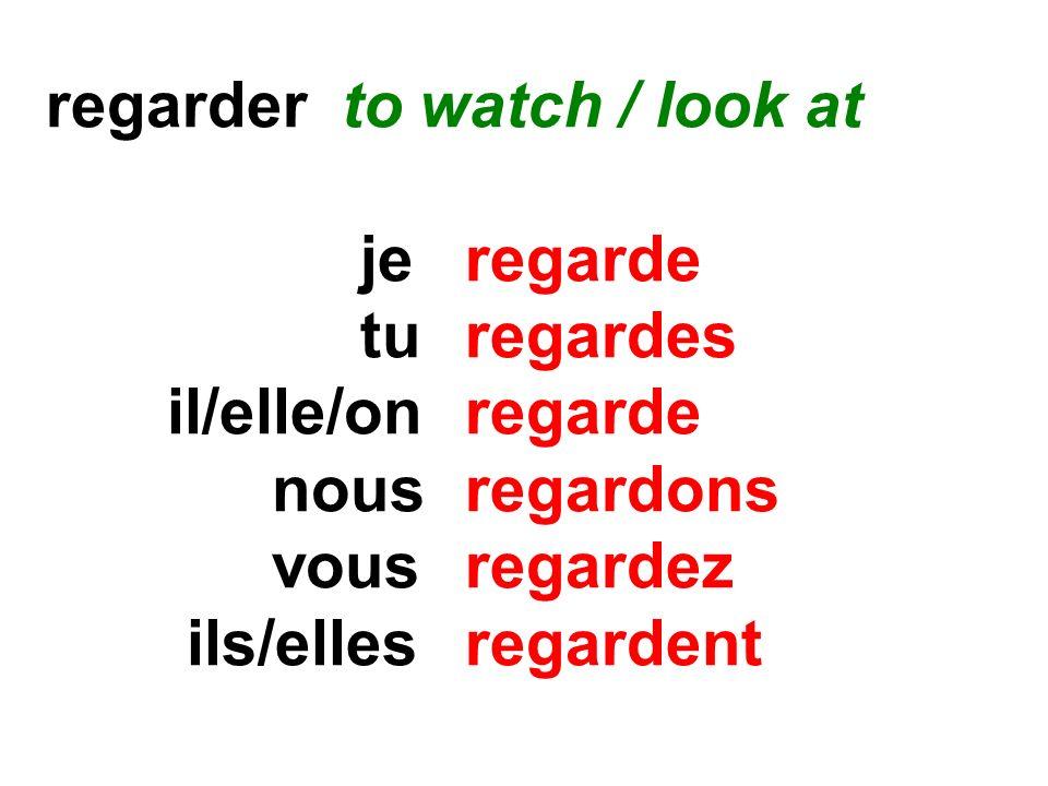 regarder to watch / look at jeregarde turegardes il/elle/onregarde nousregardons vousregardez ils/elles regardent