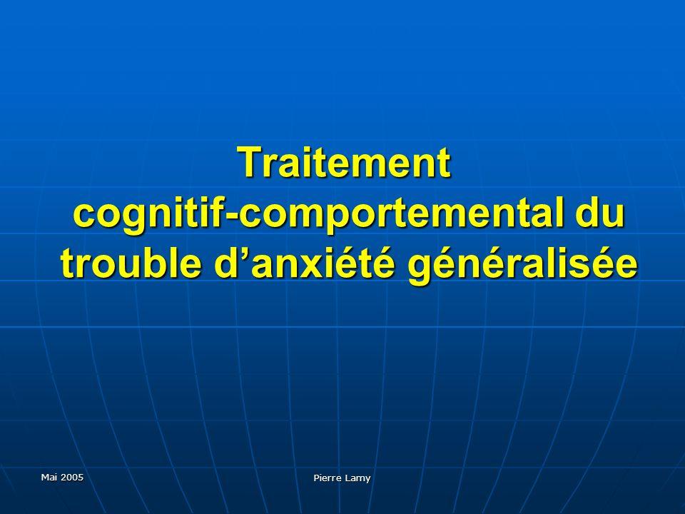 Mai 2005 Pierre Lamy Traitement cognitif-comportemental du trouble danxiété généralisée