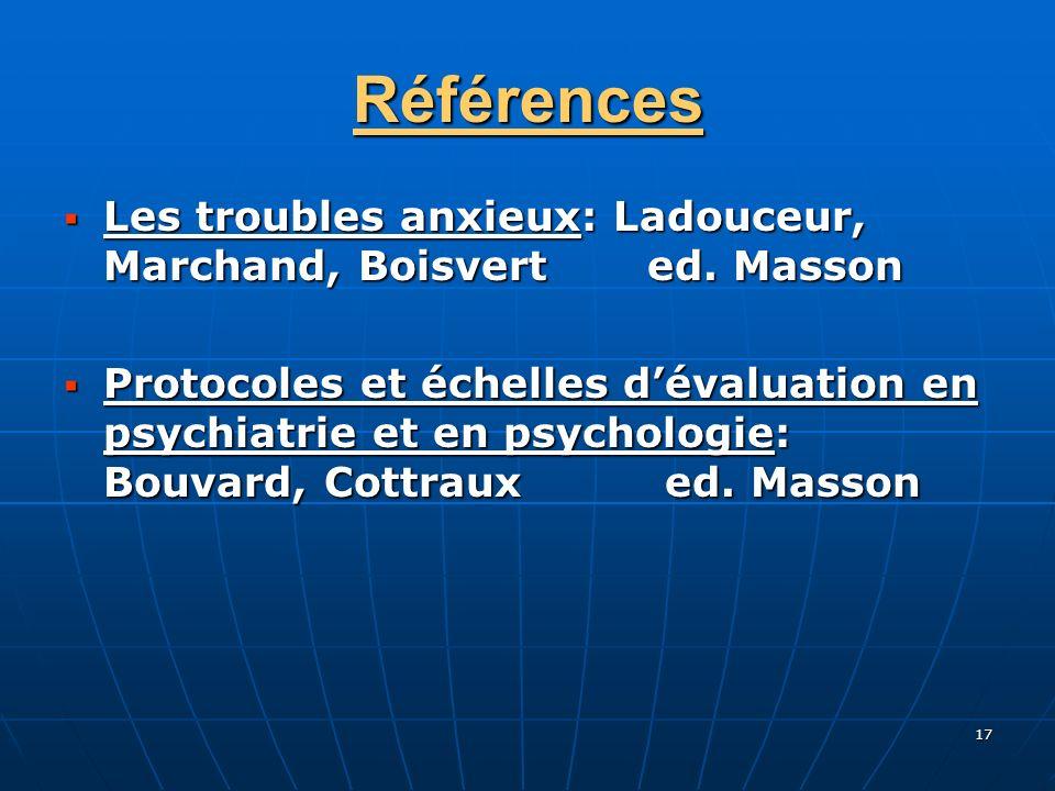 17 Références Les troubles anxieux: Ladouceur, Marchand, Boisvert ed. Masson Les troubles anxieux: Ladouceur, Marchand, Boisvert ed. Masson Protocoles