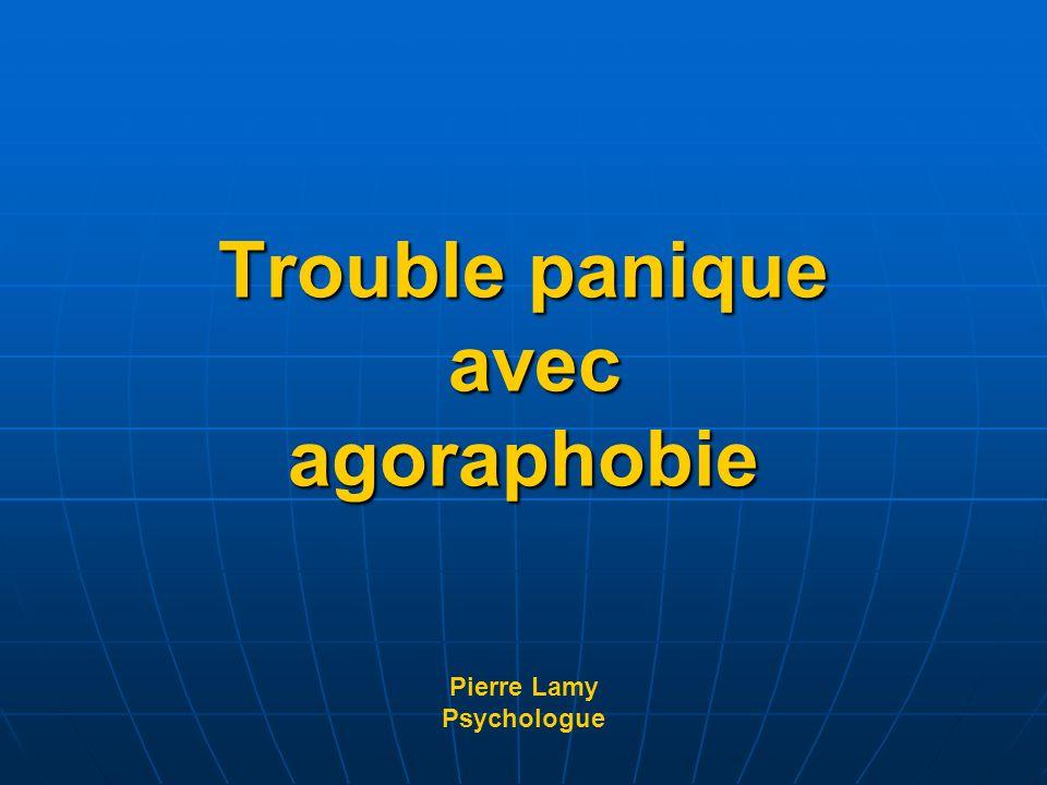 Trouble panique avec agoraphobie Trouble panique avec agoraphobie Pierre Lamy Psychologue